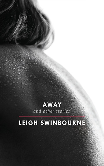 Cover of Away and other stories by Leigh Swinbourne