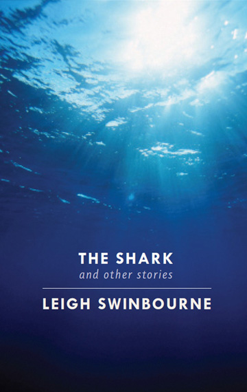 Cover of The Shark and other stories by Leigh Swinbourne